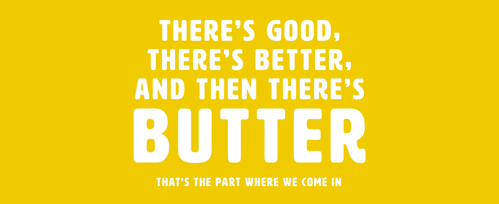 there's butter